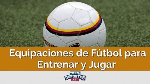 Equipaciones de Fútbol para Entrenar y Jugar